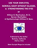 img - for Use Your Own Eyes, Normal Sight Without Glasses & Strengthening The Eyes: Better Eyesight Magazine by Ophthalmologist William H. Bates (Black & White Edition) book / textbook / text book