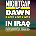 Nightcap at Dawn: American Soldiers' Counterinsurgency in Iraq (       UNABRIDGED) by J.B. Walker Narrated by Armando Duran