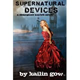 Supernatural Devices (A Steampunk Scarlett Novel: Book 1) ~ Kailin Gow