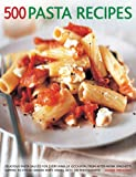 img - for 500 Pasta Recipes: Delicious Pasta Sauces For Every Kind Of Occasion, From After-Work Spaghetti Suppers To Stylish Dinner Party Dishes, With 500 Photographs book / textbook / text book