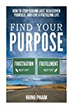 Find Your Purpose: How to Stop Feeling Lost, Rediscover Yourself, and Live a Fulfilling Life