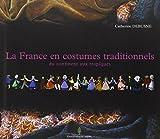 La France en costumes traditionnels : Du continent aux tropiques