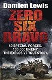 Zero Six Bravo  60 Special Forces  100 000 Enemy  The Explosive True Story