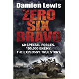 Zero Six Bravo: 60 Special Forces. 100,000 Enemy. The Explosive True Storyby Damien Lewis