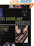 The Guitar Amp Handbook: Understandin...