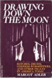Drawing Down the Moon: Witches, Druids, Goddess-Worshippers, and Other Pagans in America Today (0807032379) by Adler, Margot