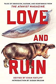 Book Cover: Love and Ruin: Tales of Obsession, Danger, and Heartbreak from the Atavist Magazine