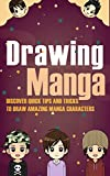 Drawing Manga - Discover Quick Tips And Tricks To Draw Amazing Manga Characters (:drawing manga eyes, drawing easily, drawing manga poses, manga Book 2)