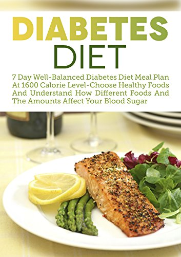 Diabetes Diet: 7 Day Well-Balanced Diabetes Diet Meal Plan At 1600 Calorie Level-Choose Healthy Foods And Understand How Different Foods And The Amounts ... 2, Diabetes Low Carb, Diabetic Recipes) by Dorothy Bensinger
