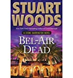 img - for [BEL-AIR DEAD] BY Woods, Stuart (Author) Putnam Adult (publisher) Hardcover book / textbook / text book