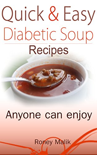 Quick and easy diabetic soup recipes anyone can enjoy by Roney Malik