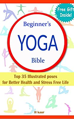 Beginner's Yoga Bible: Top 35 Illustrated Poses for Better Health and Strees Free Life (English Edition)