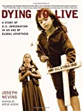 By Joseph Nevins Dying to Live: A Story of U S  Immigration in an Age of Global Apartheid (City Lights Open Media)