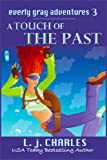 a Touch of the Past (Book 3 - Romantic Mystery): The Everly Gray Adventures