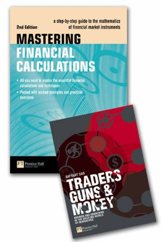 Traders, Guns and Money: Knowns and Unknowns in the Dazzling World of Derivatives: AND Mastering Financial Calculations, a Step-by-step Guide to the Mathematics of Financial Market Instruments