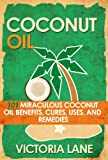 img - for COCONUT OIL: 101 Miraculous Coconut Oil Benefits, Cures, Uses, and Remedies (Coconut Oil Secrets, Cures, and Recipes for Amazing Health and Vibrant Beauty) book / textbook / text book
