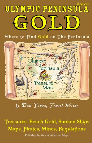 Olympic Peninsula Gold: Youra Guide to Gold on Washington State's Olympic Peninsula