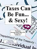 Taxes Can Be Fun... & Sexy!