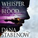 Whisper to the Blood: A Kate Shugak Novel (       UNABRIDGED) by Dana Stabenow Narrated by Marguerite Gavin