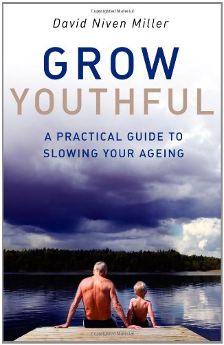 Grow Youthful: A Practical Guide To Slowing Your Ageing