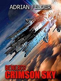 Beneath Crimson Sky: by Adrian Felder ebook deal