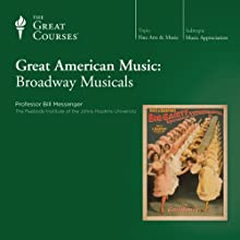 Great American Music: Broadway Musicals  by The Great Courses Narrated by Professor Bill Messenger