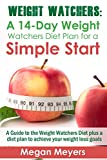 Weight Watchers: A 14-Day Weight Watchers Diet Plan for a Simple Start - A Guide to the Weight Watchers Diet plus a diet plan to achieve your weight loss goals