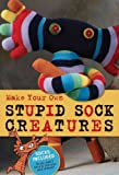 img - for Make Your Own Stupid Sock Creatures Make Your Own Stupid Sock Creatures book / textbook / text book