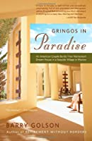 Gringos in Paradise: An American Couple Builds Their Retirement Dream House in a Seaside Village in Mexico by Barry Golson