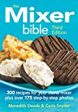 The Mixer Bible: 300 Recipes for Your Stand Mixer Plus over 175 Step-by-Step Photos