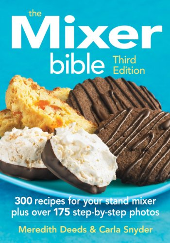The Mixer Bible: 300 Recipes For Your Stand Mixer (Kitchen Aid Mixer Book compare prices)