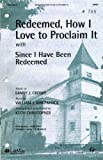 Redeemed How I Love to Proclaim It with Since I Have Been Redeemed Satb