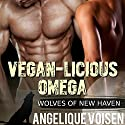 Vegan-licious Omega: Wolves of New Haven, Book 2 Audiobook by Angelique Voisen Narrated by Albert Waxton