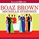 Boaz Brown Audiobook by Michelle Stimpson Narrated by Caroline Clay