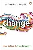 Change: Learn to Love It, Learn to Lead It
