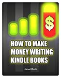 HOW TO MAKE MONEY WRITING KINDLE BOOKS