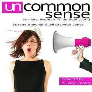 Uncommon Sense: For Real Women in the Real World | [Suzette Brawner, Jill Jones Brawner]