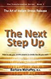 img - for The Next Step Up: The Art of Instant Stress Release, How to use your innate powers to create the life you want (The Transformation Series) book / textbook / text book