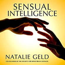 Sensual Intelligence: An Introduction to Your Body's Language (       UNABRIDGED) by Natalie Geld Narrated by Natalie Geld