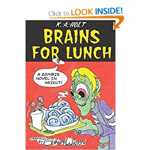 Brains For Lunch: A Zombie Novel in Haiku?! K.A. Holt and Gahan Wilson
