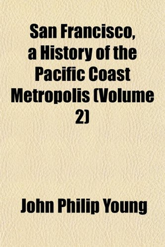 San Francisco, a History of the Pacific Coast Metropolis (Volume 2)