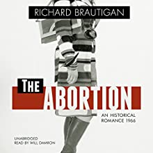 The Abortion: An Historical Romance 1966 Audiobook by Richard Brautigan Narrated by Will Damron