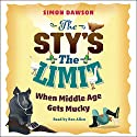 The Sty's the Limit: When Middle Age Gets Mucky Audiobook by Simon Dawson Narrated by Ben Allen