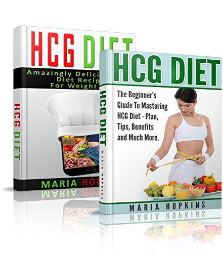 HCG Diet: HCG Diet for Weight Loss Box Set: The Beginner's Guide to Mastering the HCG Diet and Delicious HCG Diet Recipes for Weight Loss (HCG Diet Plan, … HCG Recipes, HCG For Weight Loss)
