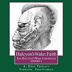 Halcyon's Wake: Faith: The Halcyon's Wake Chronicles, Book 1   A. Dale Triplett