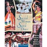 Sacred Woman, Sacred Dance: Awakening Spirituality Through Movement and Ritual ~ Iris J. Stewart