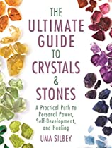 THE ULTIMATE GUIDE TO CRYSTALS & STONES: A PRACTICAL PATH TO PERSONAL POWER, SELF-DEVELOPMENT, AND HEALING