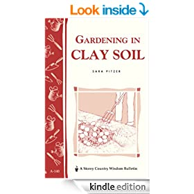 Gardening in Clay Soil: Storey's Country Wisdom Bulletin A-140 (Storey Publishing Bulletin ; a-140)