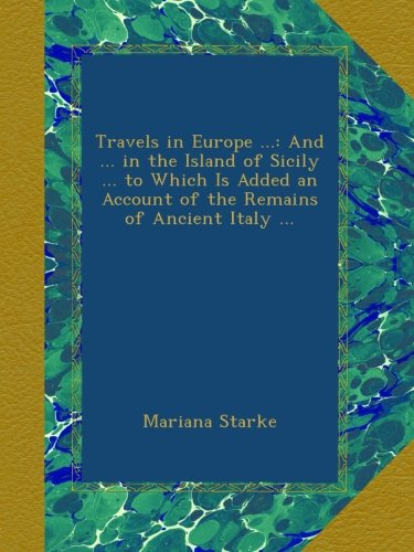 Travels in Europe ...: And ... in the Island
