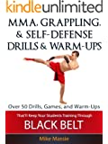 MMA, Grappling, and Self-Defense Drills and Warm-Ups: Over 50 Drills, Games, and Warm-Ups That'll Keep Your Students Training Through Black Belt